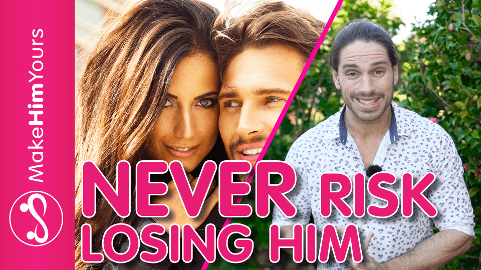 How To NEVER Risk Losing A Guy