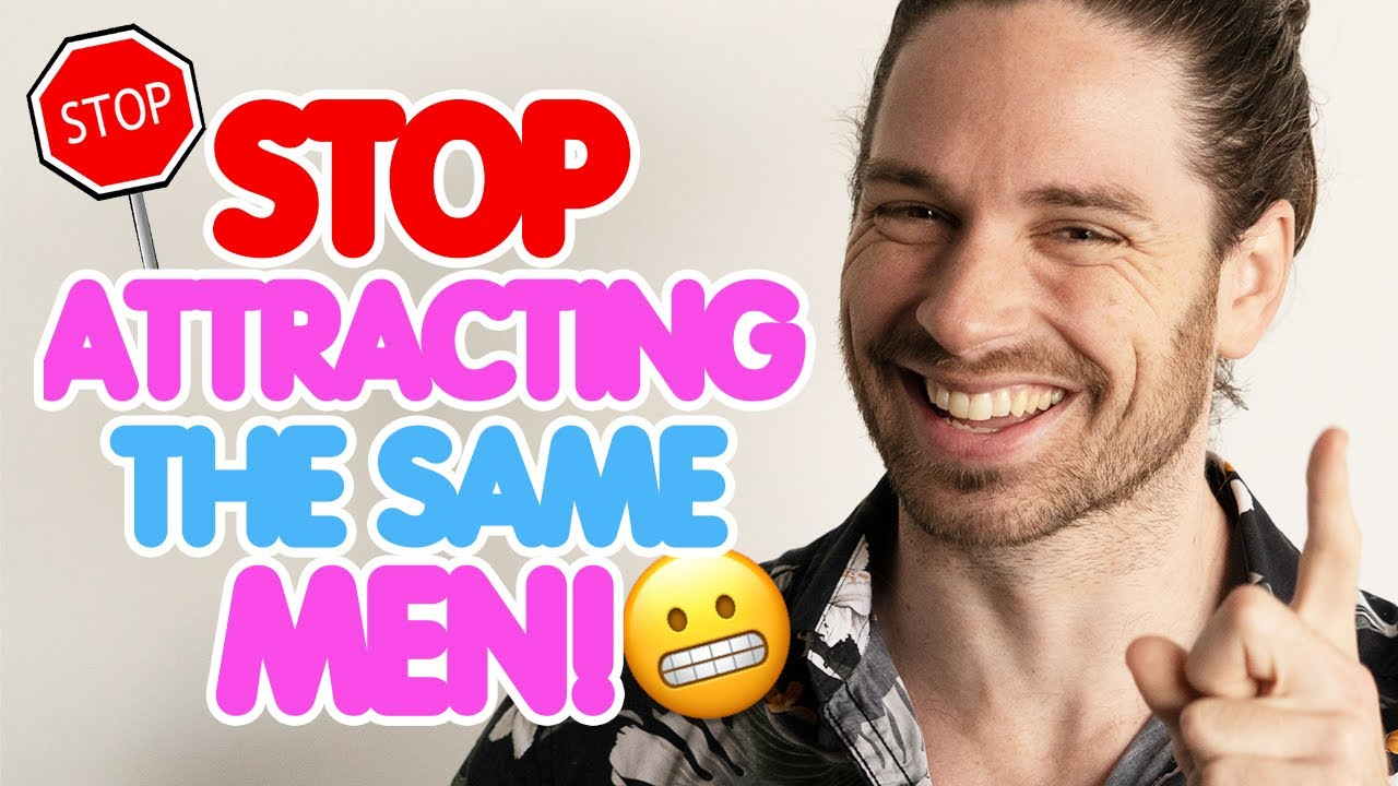 Why You Keep Attracting The SAME Men (And 5 Ways To STOP It!)