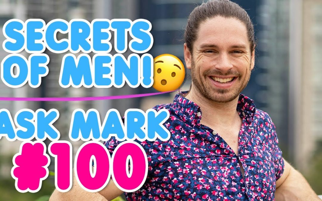Secrets Of Men Revealed – Ask Mark #100!