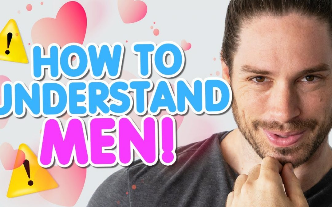 How To Understand Men | 5 Hidden Facts About Us You NEED To Know!