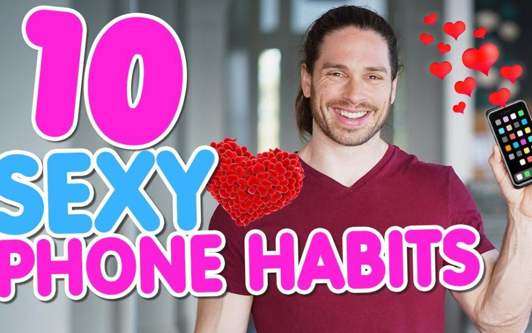 10 ATTRACTIVE Phone Habits!